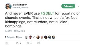 """A screenshot of a twitter post from EM Simpson (@charlie_simpson) on May 13, 2014, with the following caption:  """"And never, EVER use #GDELT for reporting of discrete events. That's not what it's for. Not kidnappings, not murders, and not suicide bombings."""""""
