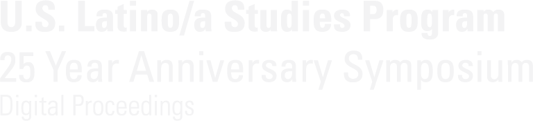Iowa State University U.S. Latino/a Studies Program 25 Year Anniversary Symposium Digital Proceedings